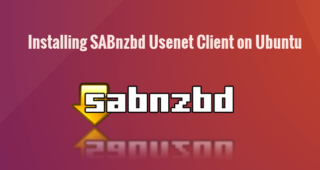 How to Install SABnzbd Usenet Client on Ubuntu 16 04/17 04