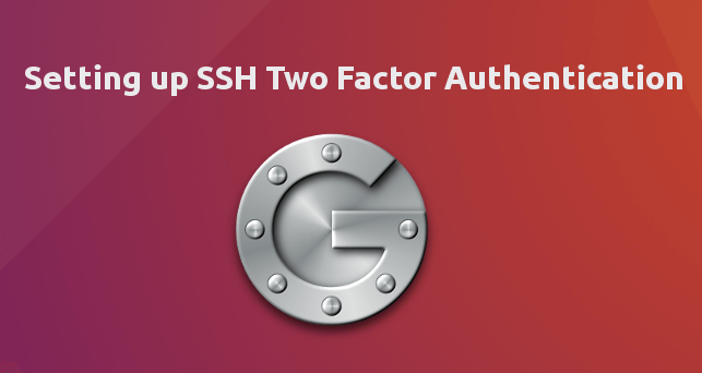 How to Set up SSH Two Factor Authentication on Ubuntu 16 04