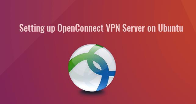 Set up OpenConnect VPN Server (ocserv) on Ubuntu 16 04/18 04 with