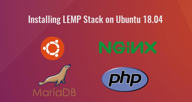 How to Install LEMP Stack (Nginx, MariaDB, PHP7 2) on Ubuntu 18 04