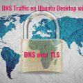 encrypt dns traffic on ubuntu desktop with stubby