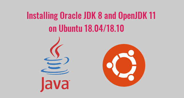 How To Install Oracle Java 8 and OpenJDK 11 on Ubuntu 18 04, 18 10