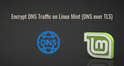 encrypt dns traffic linux mint dns over tls