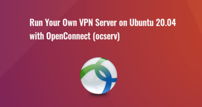 Set Up OpenConnect VPN Server (ocserv) on Ubuntu 20.04