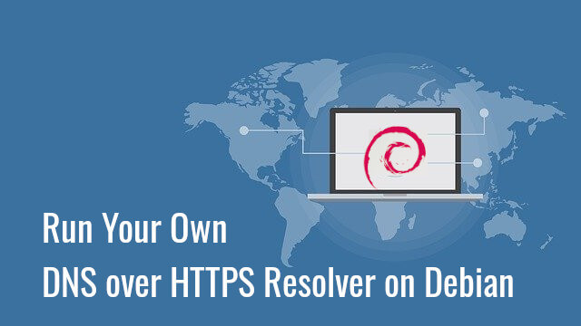 Set Up DNS over HTTPS (DoH) Resolver on Debian with DNSdist