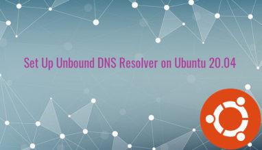 Set Up Unbound DNS Resolver on Ubuntu 20.04 Server