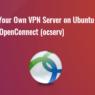 Set Up OpenConnect VPN Server (ocserv) on Ubuntu 20.04